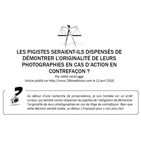 LES PIGISTES SERAIENT-ILS DISPENSÉS DE DÉMONTRER L'ORIGINALITÉ DE LEURS PHOTOGRAPHIES EN CAS D'ACTION EN CONTREFAÇON ?