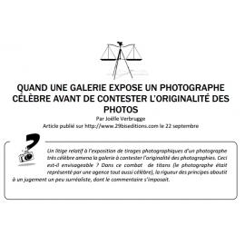QUAND UNE GALERIE EXPOSE UN PHOTOGRAPHE CÉLÈBRE AVANT DE CONTESTER L'ORIGINALITÉ DES PHOTOS
